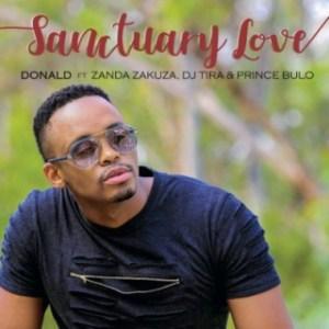 Donald - Sanctuary Love Ft. Zanda Zakuza, DJ Tira& Prince Bulo